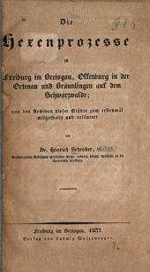 Die hexenprozesse zu Freiburg im Breisgau, Offenburg in der Ortenau und Bräunlingen auf der Schwarzwalde: aus den archiven dieser städte zum erstenmal mitgetheilt und erläutert