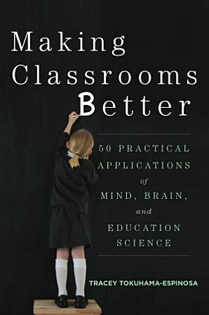 Making Classrooms Better  50 Practical Applications of Mind  Brain  and Education Science PDF