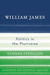 William James: Politics in the Pluriverse