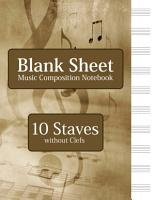 Blank Sheet Music Composition Notebook   10 Staves without Clefs PDF