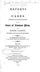 Reports of Cases Argued and Determined in the Court of Common Pleas, and Other Courts: With Tables of the Cases and Principal Matters, Volume 7
