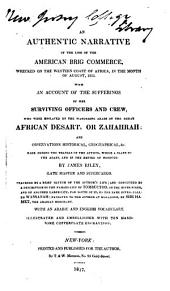 An authentic narrative of the loss of the American brig Commerce: wrecked on the western coast of Africa in the month of August 1815 : with an account of the sufferings of her surviving officers and crew, who were enslaved by the wandering Arabs, on the great African desart [sic], or Zahahrah ...