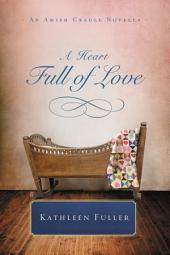 A Heart Full of Love: An Amish Cradle Novella