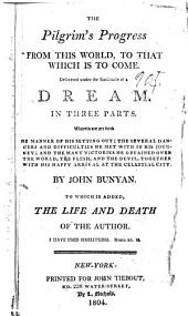 Pilgrim's Progress ...: In Three Parts ... To which is Added, the Life and Death of the Author