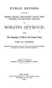 Public Record: including speeches, messages, proclamations, official correspondence, and other public utterances of H. Seymour; from the campaign of 1856 to the present time ... Compiled and edited by T. M. Cook and T. W. Knox