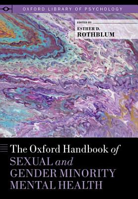 The Oxford Handbook of Sexual and Gender Minority Mental Health
