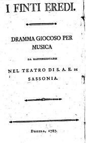 I FINTI EREDI: DRAMMA GIOCOSO PER MUSICA DA RAPPRESENTARSI NEL TEATRO DI S.A.E. DI SASSONIA
