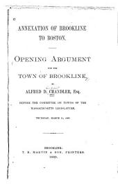 Annexation of Brookline to Boston: Opening Argument for the Town of Brookline Before the Committee on Towns of the Massachusetts Legislature, Thursday, March 11, 1880
