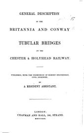 General Description of the Britannia and Conway Tubular Bridges on the Chester and Holyhead Railway. Published ... by a resident assistant [i.e. Edwin Clark?] [With a map.]