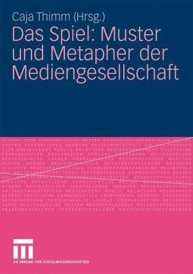 Das Spiel  Muster und Metapher der Mediengesellschaft PDF