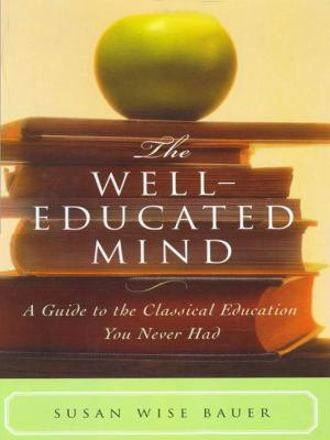The Well Educated Mind  A Guide to the Classical Education You Never Had