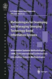 Methodologies for Developing and Managing Emerging Technology Based Information Systems: Information Systems Methodologies 1998, Sixth International Conference on Information Systems Methodologies
