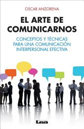 El arte de comunicarnos: Conceptos y técnicas para una comunicación interpersonal efectiva.