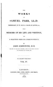 The works of Samuel Parr ...: with memoirs of his life and writings, and a selection from his correspondence, Volume 4
