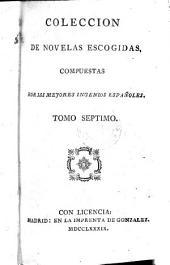 Coleccion de novelas escogidas, compuestas por los mejores ingenios Espanoles: Volume 7