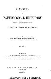 A Manual of pathological histology to serve as an introduction to the study of morbid anatomy v. 1 1872: Volume 1