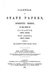 Calendar of State Papers, Domestic Series, of the Reigns of Edward VI., Mary, Elizabeth, 1547-[1625]: 1601-1603: Elizabeth; with addenda, 1547-1565. 1870