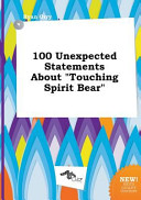 100 Unexpected Statements about Touching Spirit Bear PDF