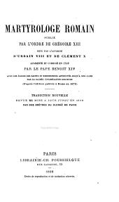 Martyrologe romain publié par Grégoire XIII, revu par l'autorité d'Urbain VIII et Clément X, augmenté et corrigé en 1749 par le pape Benoît XIV. Trad. avec notes par deux prêtres du Clergé de Paris