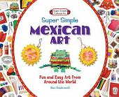 Super Simple Mexican Art:: Fun and Easy Art from Around the World