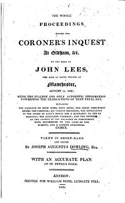 The Whole Proceedings Before the Coroner s Inquest at Oldham      on the Body of J  L   who Died of Sabre Wounds at Manchester  August 16  1819     Taken in Short hand and Edited by J  A  Dowling