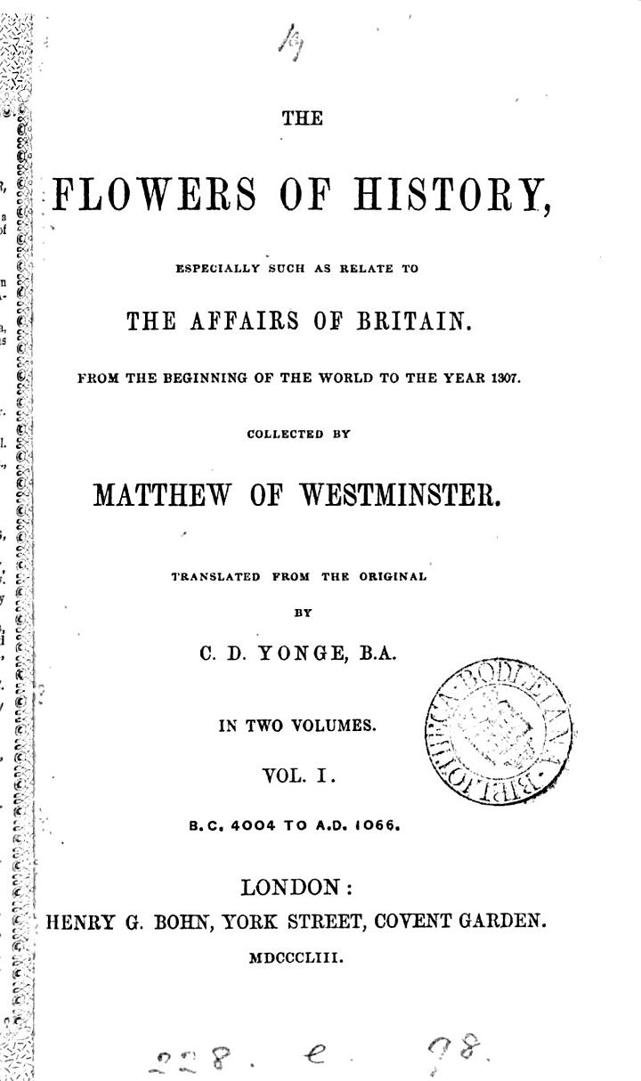 The flowers of history, especially such as relate to the affairs of Britain, tr. by C.D. Yonge