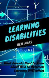 Learning Disabilities: What Parents Need to Know about How to Overcome Learning Difficulties
