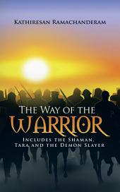 The Way of the Warrior: Includes the Shaman, Tara and the Demon Slayer