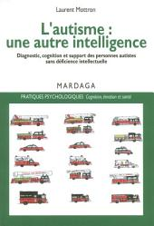 L'autisme : une autre intelligence: Diagnostic, cognition et support des personnes autistes sans déficience intellectuelle