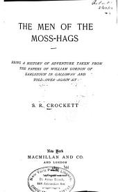 The Men of the Moss-hags: Being a History of Adventure Taken from the Papers of William Gordon of Earlstoun in Galloway and Told Over Again
