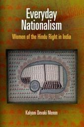 Everyday Nationalism: Women of the Hindu Right in India