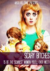 Scary Bitches: 15 of the Scariest Women You'll Ever Meet!