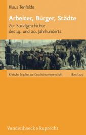 Arbeiter, Bürger, Städte: Zur Sozialgeschichte des 19. und 20. Jahrhunderts