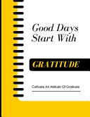 Good Days Start With Gratitude - Cultivate An Attitude Of Gratitude