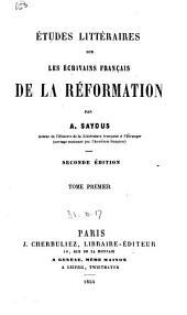 Études littéraires sur les écrivains français de la Réformation: Volume1