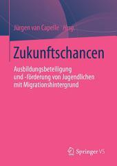 Zukunftschancen: Ausbildungsbeteiligung und -förderung von Jugendlichen mit Migrationshintergrund