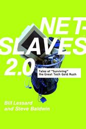 Net Slaves 2.0: Tales of Surviving the Great Tech Gold Rush