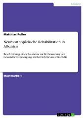 Neuroorthopädische Rehabilitation in Albanien: Beschreibung eines Bausteins zur Verbesserung der Gesundheitsversorgung im Bereich Neuroorthopädie