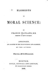 Elements of Moral Science: Abridged, and Adapted to the Use of Schools and Academies, by the Author