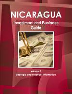 Nicaragua Investment and Business Guide Volume 1 Strategic and Practical Information