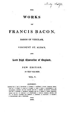 The Works of Francis Bacon  Baron of Verulam  Viscount St  Alban and Lord High Chancellor of England  Writings historical  Letters PDF