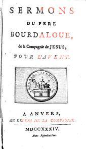 Sermons Du Pere Bourdaloue, de la Compagnie de Jesus. Pour L'Avent: Volume1