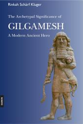 The Archetypal Significance of Gilgamesh: A Modern Ancient Hero