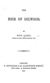 "The Heir of Selwood: or three epochs of a life. By the authoress of ""Mothers and Daughters,"" etc. Mrs. Gore"