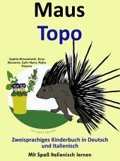 Maus - Topo:Zweisprachiges Kinderbuch in Deutsch und Italienisch.: Mit Spaß Italienisch lernen