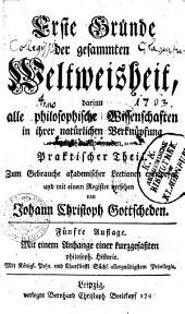 Erste Gründe der gesammten Weltweisheit, darinn alle philosophische Wissenschaften, in ihrer natürlichen Verknüpfung abgehandelt werden: Praktischer Theil, Band 2
