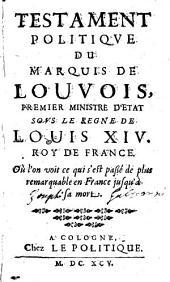 Testament politique du marquis de Louvois, premier ministre d'État sous le regne de Louis XIV, etc. [By G. Courtilz de Sandras.]