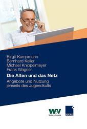 Die Alten und das Netz: Angebote und Nutzung jenseits des Jugendkults