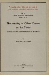 The Teaching of Gilbert Porreta on the Trinity. As found in his commentaries on Bohethius