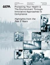 Protecting your health & the environment through innovative approaches to compliance : highlights from the past 5 years.